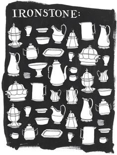 History of Ironstone (Plus Cleaning + Care Guide)    Illustration by Julia Rothman:   http://www.juliarothman.com