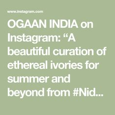 """OGAAN INDIA on Instagram: """"A beautiful curation of ethereal ivories for summer and beyond from #NidhiTholia, #KavitaBhartia, #RidhiMehra, #Malasa, #JayantiReddy,…"""" Jayanti Reddy, Ethereal, Pakistani, Ivory, India, Summer, Beautiful, Instagram, Goa India"""