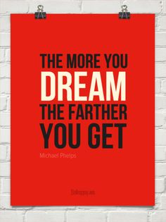 Dream big! (Pedaling hard might also work!)