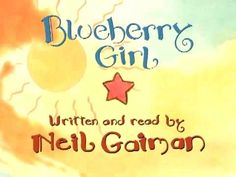 Blueberry Girl - written by Neil Gaiman. I would love to have a wall in my future daughters room dedicated to this prayer