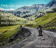 Only the person who has experienced light and dark - TellMeQuotes.com