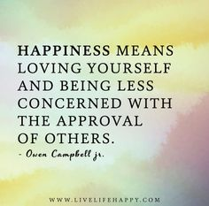 Happiness means loving yourself and being less concerned with the approval of others. - Owen Campbell Jr.