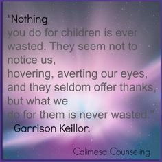 What we do for our children is never wasted.