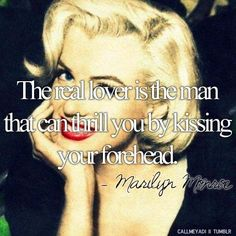 The real lover is the man that can thrill you by kissing your forhead