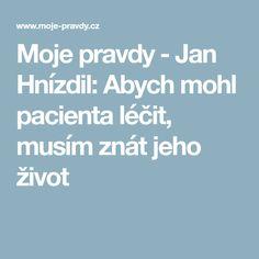Moje pravdy - Jan Hnízdil: Abych mohl pacienta léčit, musím znát jeho život