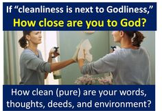 """Cleanliness Is Next to Godliness. - Hebrews 10:22, """"Let us draw near with a true heart in full assurance of faith, having our hearts sprinkled from an evil conscience, and our bodies washed with pure water."""" - http://access-jesus.com/Hebrews/Hebrews_10.html"""