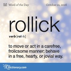 Today's Word of the Day is rollick. Learn its definition, pronunciation, etymology and more. Join over 19 million fans who boost their vocabulary every day.
