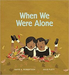 When We Were Alone by David Alexander Robertson; Illustrated by Julie Flett.