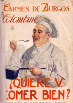 Quiere usted comer bien?. Colombine s.a Nascuda l'any 1867 a Almeria, Carmen de Burgos va ser una destacada activista feminista, que creia profundament que les dones podien promoure el canvi social.  Periodista, mestra i escriptora, va publicar a finals dels anys trenta aquest ampli manual de receptes, des de les més senzilles fins a les més laborioses, totes elles profusament il·lustrades. De caràcter eminentment pràctic, aquest llibre de cuina va ser molt important en l'època.