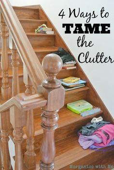 Tame the Clutter - you can get it under control, but most likely there will always be a little bit of it!