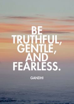 Be Truthful, Gentle, and Fearless