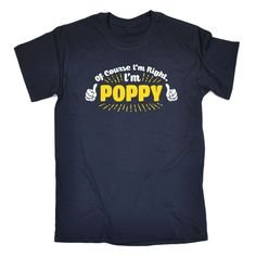 123t USA Men's Of Course I'm Right I'm Poppy Funny T-Shirt