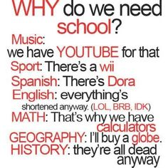 YouTube doesn't just have music on it. Wii is outdated and there are more games that aren't promoting a healthy lifestyle for the Wii than games that are, Dora the Explorer is a show for small children and hardly covers the Spanish language. You won't have a calculator on you everyday, I didn't realise you can learn about mountains and climate change from a friggin globe. History isn't just about dead people, it's about fighting for freedom, women's right to vote.
