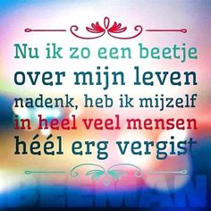 Ik heb mij in één mens heel erg vergist! Great Quotes, Inspirational Quotes, Dutch Quotes, True Words, Life Lessons, Life Quotes, Motiverende Quotes, Positivity, Neon Signs