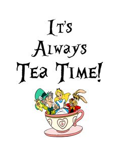 It's Always Tea Time! Mad Hatter quote printable from Alice in Wonderland for birthday party, home decor, etc. Free print / download.