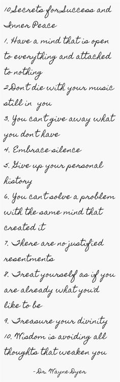 10 Secrets for Success and Inner Peace 1. Have a mind that is open to everything and attached to nothing 2.Don't die with your music still in you 3. You can't give away what you don't have 4. Embrace silence 5. Give up your personal history 6. You can't...