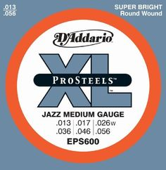 D'Addario EPS600 ProSteels Electric Guitar Strings, Jazz Medium, 13-56 by D'Addario. $7.36. From the Manufacturer                EPS600's offer a super-bright, crunchy tone and corrosion resistance for longer string life.D'Addario XL ProSteels utilize a highly magnetic, corrosion-resistant steel alloy that delivers super-bright tone without shrill overtones. They offer a palette of harmonically rich, brilliantly penetrating highs combined with pronounced, tight-and-toug...