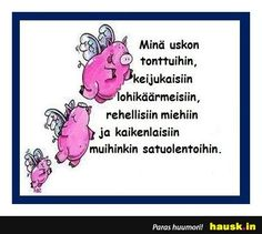 Minä uskon tonttuihin,.. - HAUSK.in Mood Quotes, Funny Quotes, Jokes, Positivity, Lol, Humor Quotes, Laughing So Hard, Chistes, Funny Qoutes