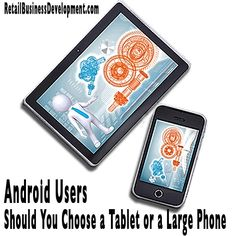 Android Users - Should You Choose a Tablet or a Large Phone