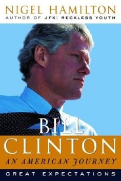 Bill Clinton An American Journey Great Expectations by Nigel Hamilton HARDCOVER
