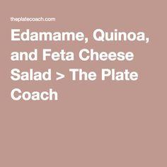 Edamame, Quinoa, and Feta Cheese Salad > The Plate Coach