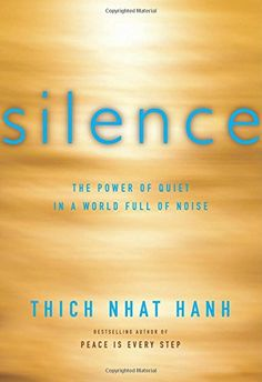 Silence: The Power of Quiet in a World Full of Noise by Thich Nhat Hanh: How with very simple measures we can learn to achieve silence and find and 'maintain our equanimity amid the barrage of noise' of the world.  #Books #Silence