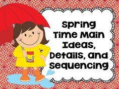 MAIN IDEAS/DETAILS/SEQUENCING!!!!  This activity includes 8 spring themed stories. Each story includes six parts!