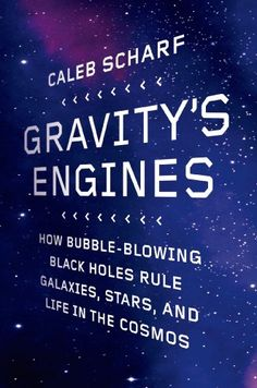 Gravity's Engines: How Bubble-Blowing Black Holes Rule Galaxies, Stars, and Life in the Cosmos by [Scharf, Caleb A.]