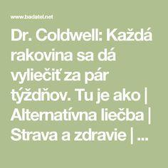 Dr. Coldwell: Každá rakovina sa dá vyliečiť za pár týždňov. Tu je ako | Alternatívna liečba | Strava a zdravie | Choroby | Prírodná medicína