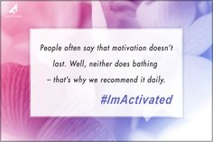 People often say that motivation doesn't last. Well, neither does bathing – that's why we recommend it daily...ImActivated