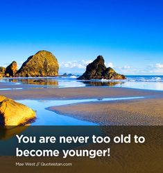 You are never too old to become younger! Quote from quoteistan Maturity Quotes, Never Too Old, Mae West, Quote Of The Day, Life Quotes, Inspirational Quotes, Water, Outdoor, Quotes About Life