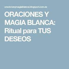 ORACIONES Y MAGIA BLANCA: Ritual para TUS DESEOS