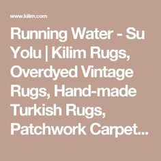 Running Water - Su Yolu | Kilim Rugs, Overdyed Vintage Rugs, Hand-made Turkish Rugs, Patchwork Carpets by Kilim.com