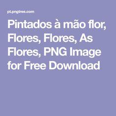 Pintados à mão flor, Flores, Flores, As Flores, PNG Image for Free Download