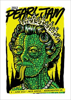 Pearl Jam Posters @ pjposter.tumblr.com    Show in England- queen is the poster subject, baaha. shadow/highlight/background colors