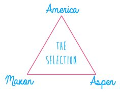 The Selection - Kiera Cass  I never really thought of it as a triangle... there wasn't Aspen..
