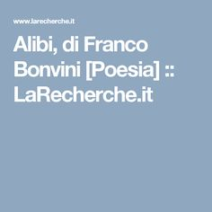 Alibi, di Franco Bonvini [Poesia] ::   LaRecherche.it