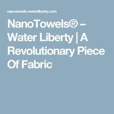 NanoTowels® – Water Liberty   A Revolutionary Piece Of Fabric