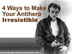 Wordplay: Helping Writers Become Authors: 4 Ways to Make Your Antihero Deliciously Irresistible