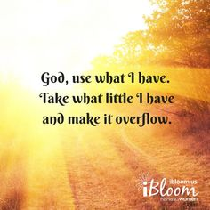"""May this be your prayer today: """"God use what I have. Take what little I have and make it overflow."""" #BeMore #BeDifferent"""