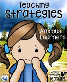 Useful strategies to use when teaching anxious learners. Whimsy Workshop Teaching