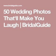 50 Wedding Photos That'll Make You Laugh | BridalGuide