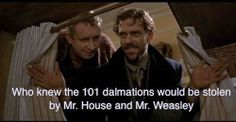 """Mr. Weasly and House were the puppy thieves in the live-action """"101 Dalmatians""""!"""