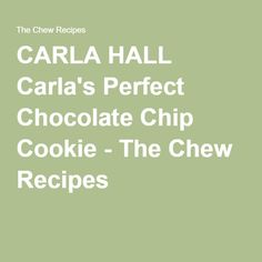 CARLA HALL Carla's Perfect Chocolate Chip Cookie - The Chew Recipes