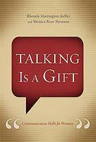 Talking is a gift : communication skills for women by Rhonda Kelley (2014)