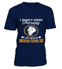 # I-DON'T-NEED-THERAPY-AMERICAN-ESKIMO-DOG .  Guaranteed safe and secure checkout via PayPal/VISA/MASTERCARD. Click the BIG GREEN BUTTON to pick your size/color and order.