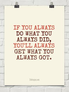 Image result for if you always do what you always did