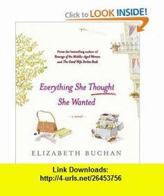 Everything She Thought She Wanted (9781565119468) Elizabeth Buchan, Ruth Moore, Katherine Kellgren , ISBN-10: 1565119460  , ISBN-13: 978-1565119468 ,  , tutorials , pdf , ebook , torrent , downloads , rapidshare , filesonic , hotfile , megaupload , fileserve