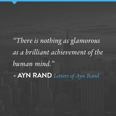 """""""There is nothing as glamorous as a brilliant achievement of the human mind."""" A quote by Ayn Rand from Letters of Ayn Rand"""