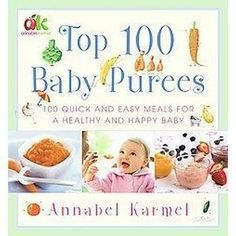 Top 100 Baby Purees (Hardcover) Great for babies and not keep buying jars of baby food that is who knows how old make it fresh and know what is in the food.